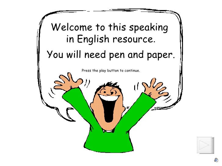 Welcome to this speaking  in English resource . You will need pen and paper. Press the play button to continue.