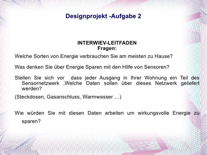 Designprojekt -Aufgabe 2 INTERWIEV-LEITFADEN Fragen: Welche Sorten von Energie verbrauchen Sie am meisten zu Hause? Was de...