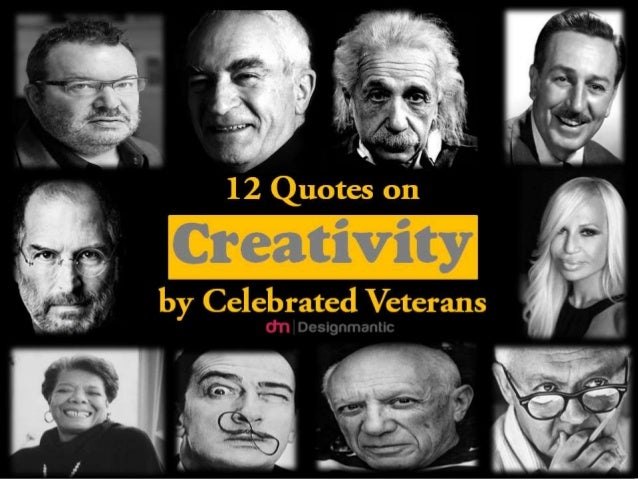 12 Quotes on  Creativity  by Celebrated Veterans