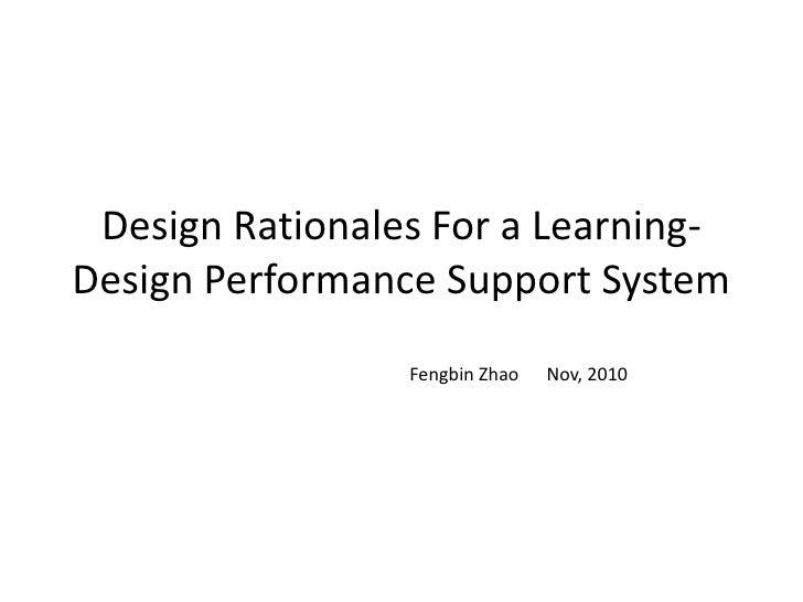 Design Rationales For a Learning-Design Performance Support System<br />Fengbin Zhao      Nov, 2010<br />