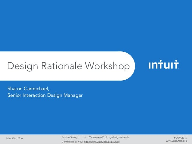 May 31st, 2016 Design Rationale Workshop Session Survey: http://www.uxpa2016.org/designrationale Conference Survey: http:/...