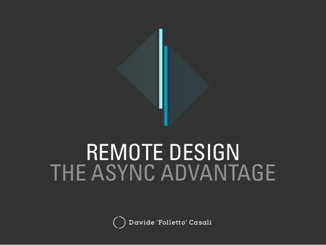 REMOTE DESIGN THE ASYNC ADVANTAGE Davide 'Folletto' Casali