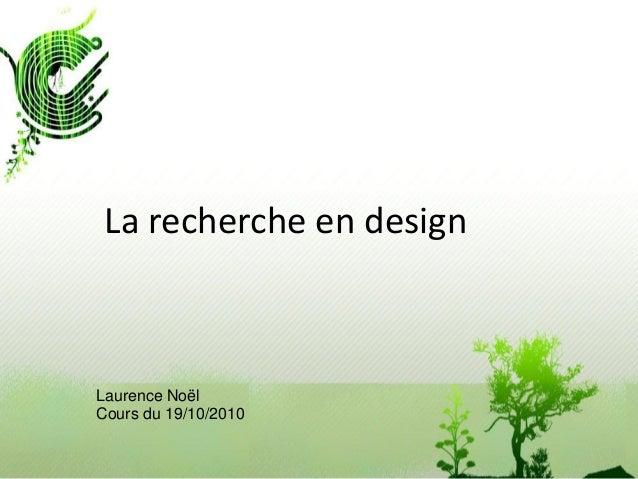 La recherche en design Laurence Noël Cours du 19/10/2010