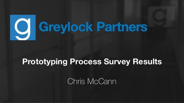 Greylock Partners Prototyping Process Survey Results ! Chris McCann