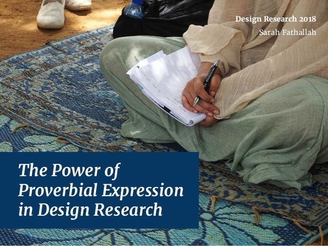 The Power of Proverbial Expression in Design Research Design Research 2018 Sarah Fathallah