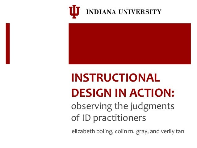 INSTRUCTIONAL   DESIGN  IN  ACTION:   observing  the  judgments   of  ID  practitioners       eliz...