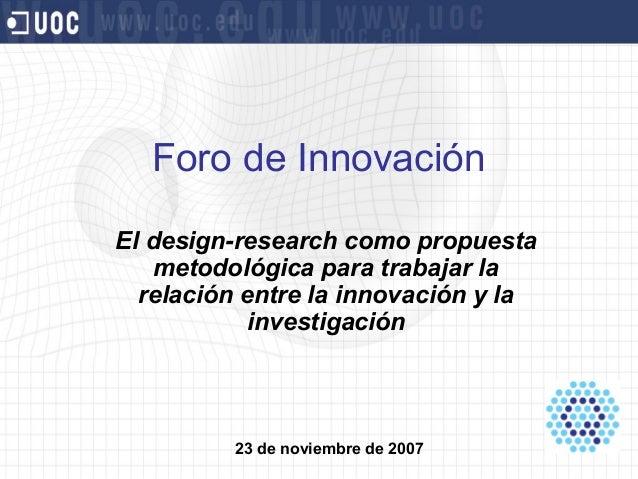 Foro de InnovaciónEl design-research como propuestametodológica para trabajar larelación entre la innovación y lainvestiga...