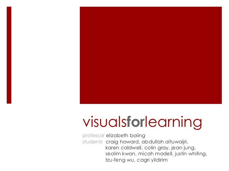 visualsforlearningprofessor elizabeth bolingstudents craig howard, abdullah altuwaijri,          karen caldwell, colin gra...