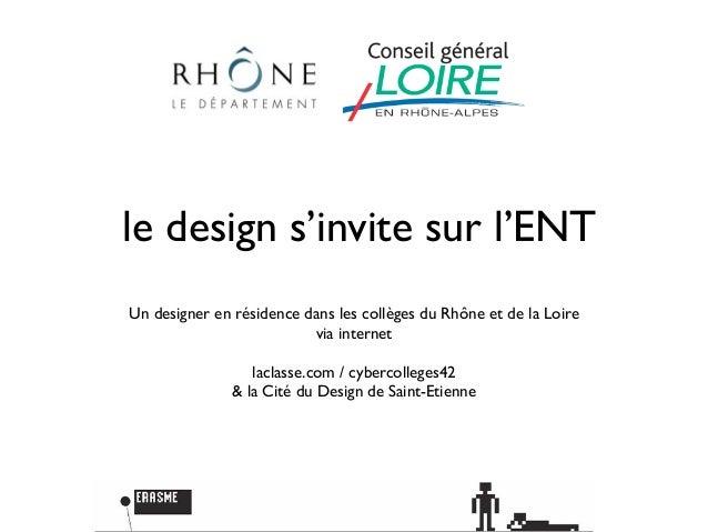 le design s'invite sur l'ENTUn designer en résidence dans les collèges du Rhône et de la Loire                          vi...