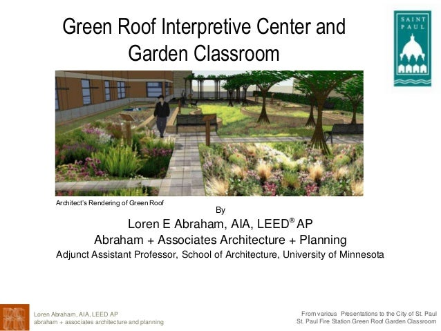 Loren Abraham, AIA, LEED AP abraham + associates architecture and planning From various Presentations to the City of St. P...