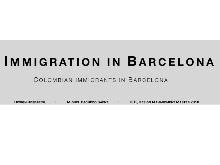 I M M I G R AT I O N I N B A R C E L O N A           COLOMBIAN        IMMIGRANTS IN          BARCELONA  DESIGN RESEARCH   ...
