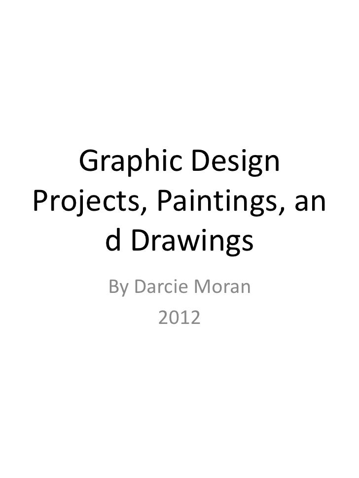 Graphic DesignProjects, Paintings, an     d Drawings     By Darcie Moran          2012