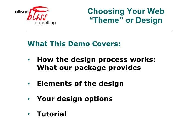 "Choosing Your Web ""Theme"" or Design <ul><li>What This Demo Covers:   </li></ul><ul><li>How the design process works: What ..."
