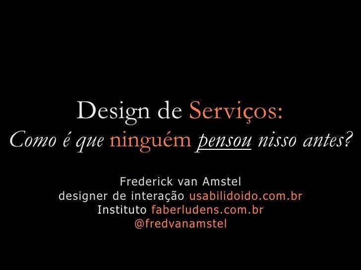 Design de Serviços: Como é que ninguém pensou nisso antes?                Frederick van Amstel      designer de interação ...