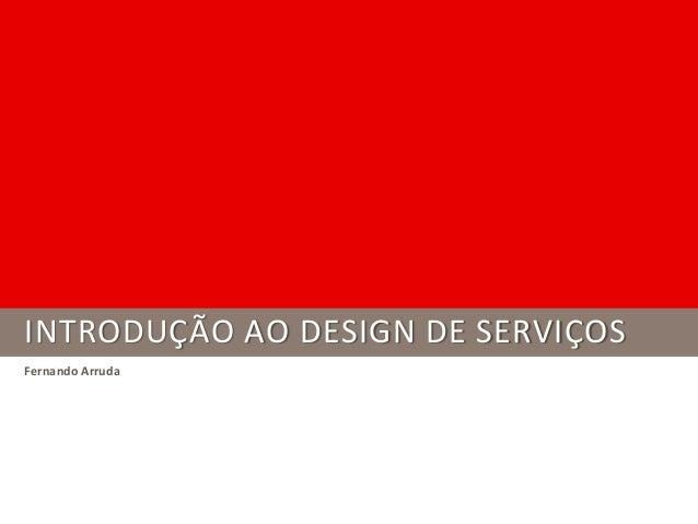 INTRODUÇÃO AO DESIGN DE SERVIÇOS Fernando Arruda