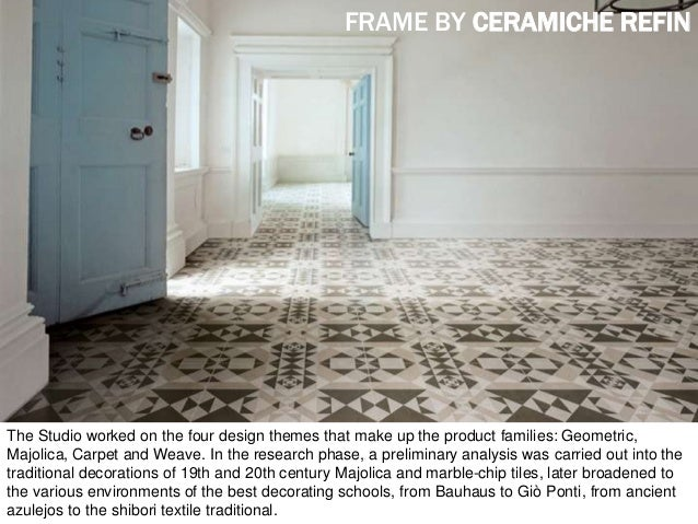 The Studio worked on the four design themes that make up the product families: Geometric, Majolica, Carpet and Weave. In t...