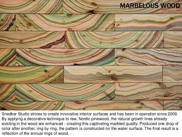 MARBELOUS WOOD Snedker Studio strives to create innovative interior surfaces and has been in operation since 2009. By appl...