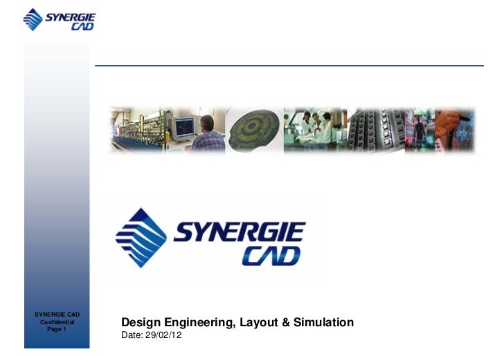SYNERGIE CAD Confidential   Page 1                Design Engineering, Layout & Simulation                Date: 29/02/12