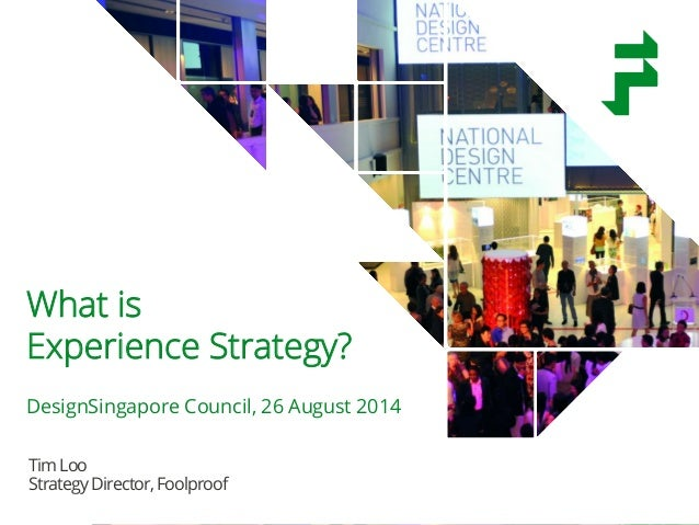 @timothyloo @foolproof_UX #foolproofSG  What is  Experience Strategy?  DesignSingapore Council, 26 August 2014  Tim Loo  S...