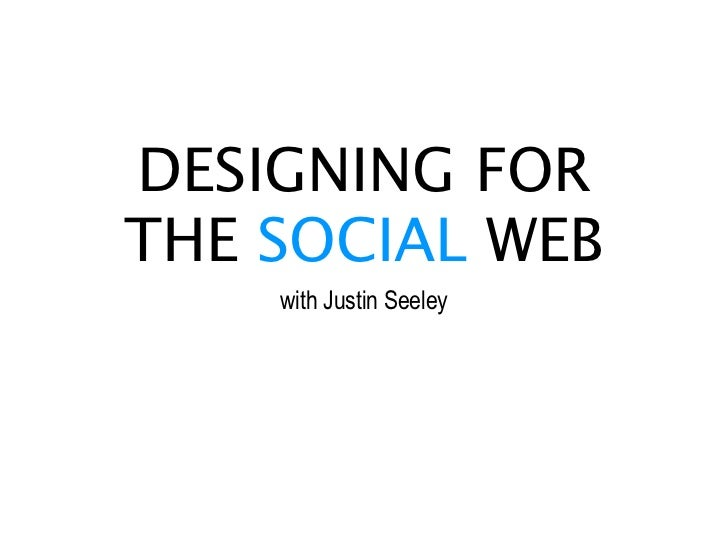DESIGNING FORTHE SOCIAL WEB    with Justin Seeley