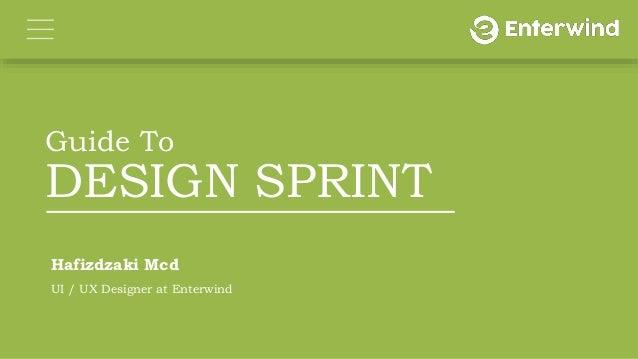 Guide To DESIGN SPRINT Hafizdzaki Mcd UI / UX Designer at Enterwind