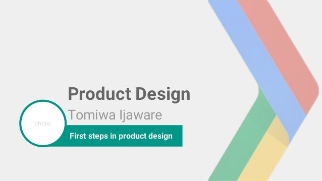 photo Product Design Tomiwa Ijaware First steps in product design