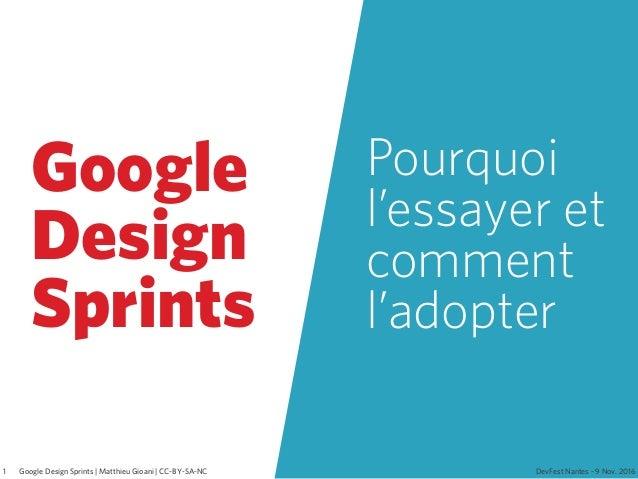 Google Design Sprints Pourquoi l'essayer et comment l'adopter DevFest Nantes - 9 Nov. 2016Google Design Sprints | Matthieu...