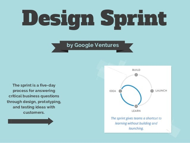 Design Sprint by Google Ventures The sprint is a five-day process for answering critical business questions through design...
