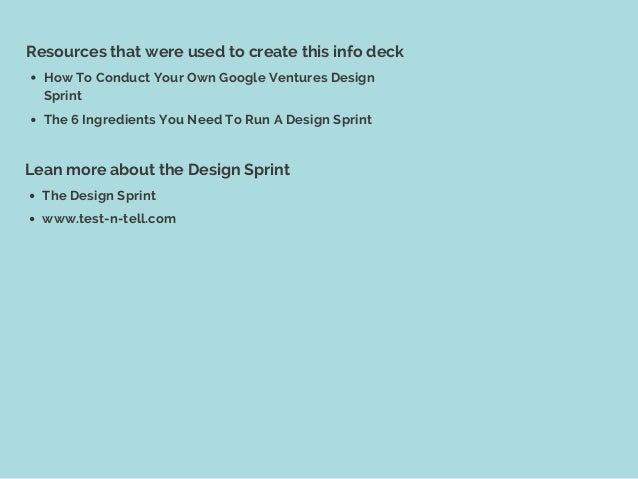 Resources that were used to create this info deck How To Conduct Your Own Google Ventures Design Sprint The 6 Ingredients ...