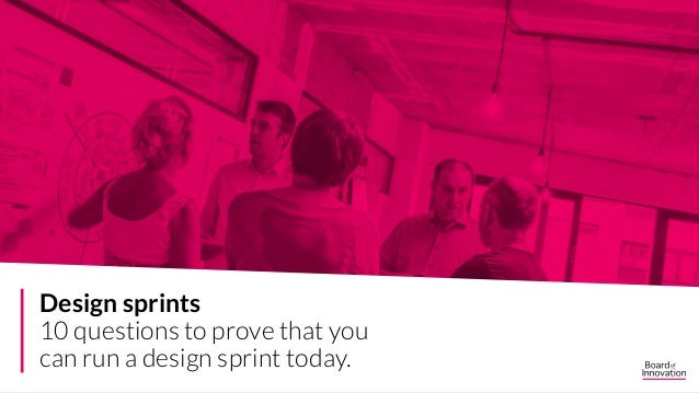 A. B. C. Design sprints 10 questions to prove that you can run a design sprint today.