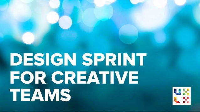 DESIGN SPRINT FOR CREATIVE TEAMS