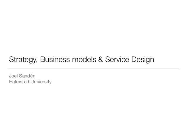 Strategy, Business models & Service Design Joel Sandén  Halmstad University
