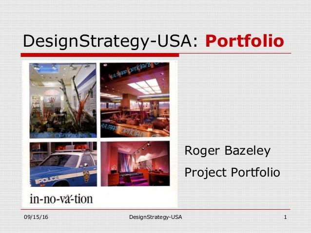 09/15/16 DesignStrategy-USA 1 DesignStrategy-USA: Portfolio Roger Bazeley Project Portfolio