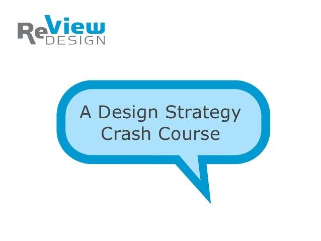 A Design Strategy  Crash Course