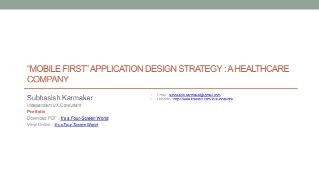"""MOBILE FIRST""APPLICATION DESIGN STRATEGY:AHEALTHCARE COMPANY • Email : subhasish.karmakar@gmail.com • LinkedIn : http://w..."