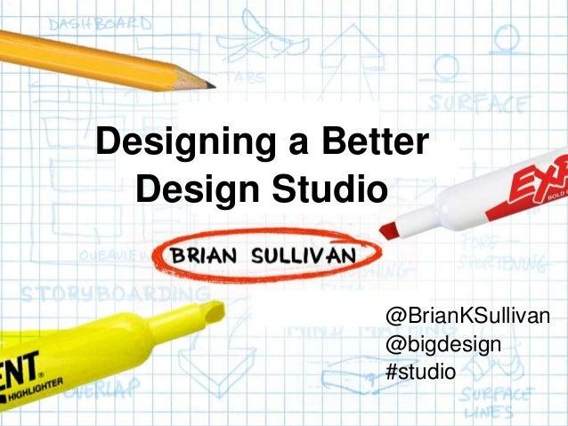 Confidential Designing a Better Design Studio @BrianKSullivan @bigdesign #studio