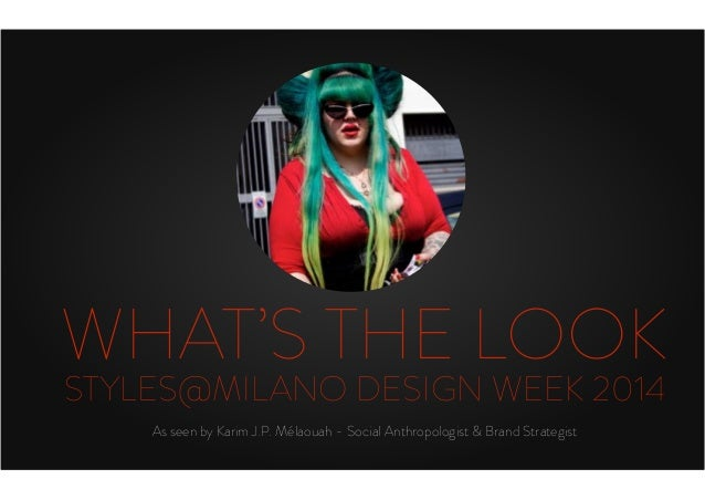 WHAT'S THE LOOK STYLES@MILANO DESIGN WEEK 2014 As seen by Karim J.P. Mélaouah - Social Anthropologist & Brand Strategist