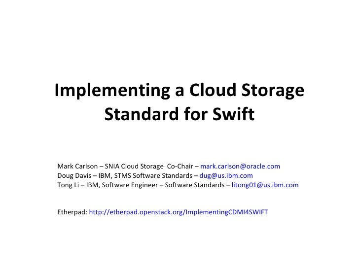 Implementing a Cloud Storage     Standard for SwiftMark Carlson – SNIA Cloud Storage Co-Chair – mark.carlson@oracle.comDou...