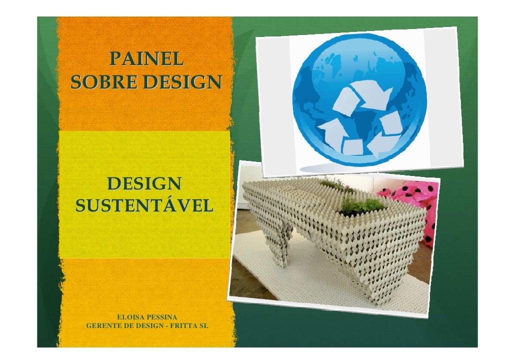 PAINEL SOBRE DESIGN        DESIGN SUSTENTÁVEL            ELOISA PESSINA  GERENTE DE DESIGN - FRITTA SL