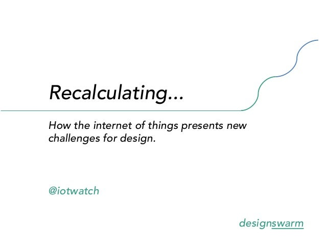 Recalculating... How the internet of things presents new challenges for design.  @iotwatch designswarm