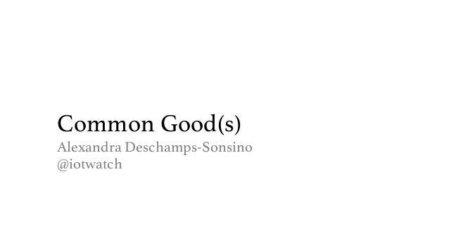 Common Good(s)! Alexandra Deschamps-Sonsino! @iotwatch!
