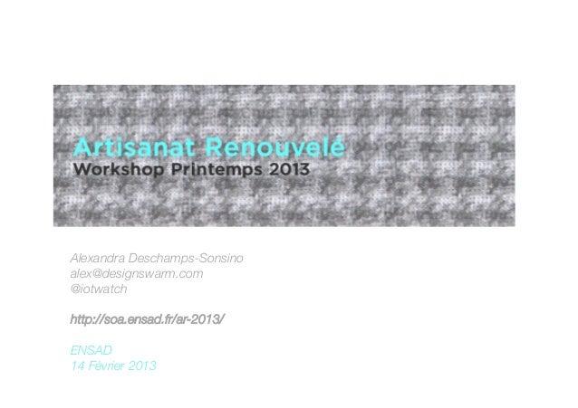 Alexandra Deschamps-Sonsinoalex@designswarm.com@iotwatch http://soa.ensad.fr/ar-2013/ENSAD14 Février 2013