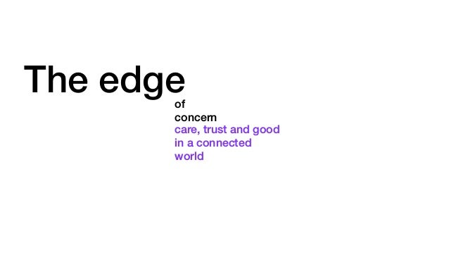 The edgeof concern care, trust and good in a connected world