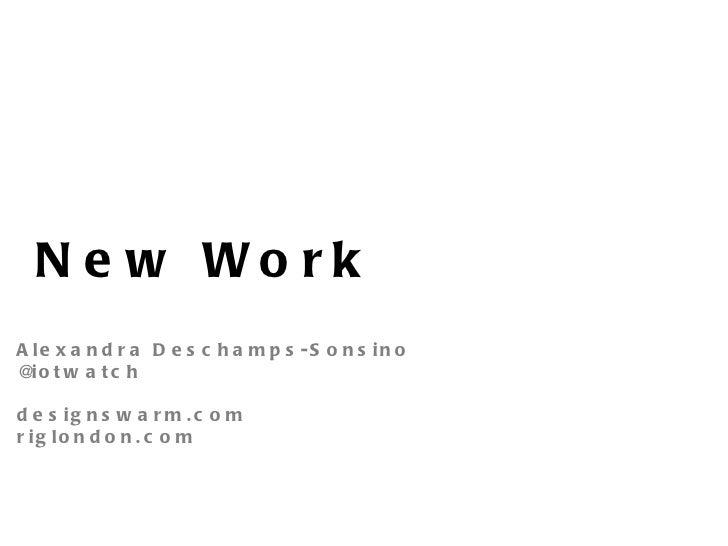 New Work Alexandra Deschamps-Sonsino @iotwatch designswarm.com riglondon.com