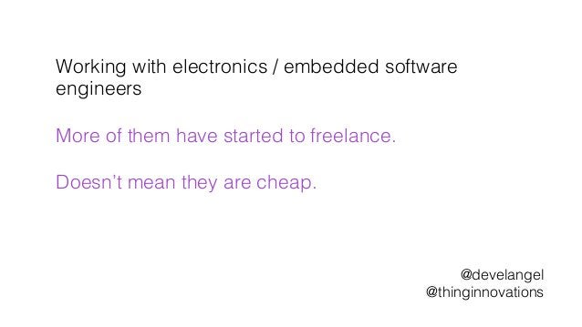 Working with electronics / embedded software! engineers! ! More of them have started to freelance.! ! Doesn't mean they ar...