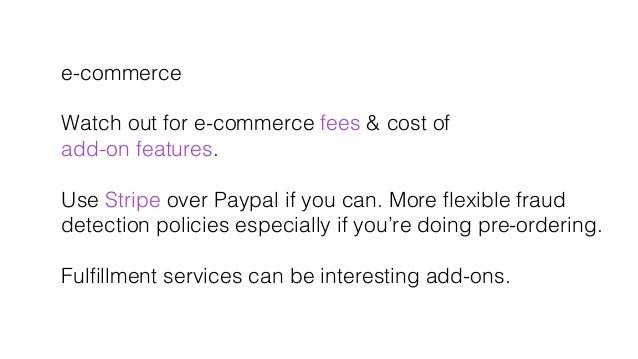 e-commerce! ! Watch out for e-commerce fees & cost of! add-on features.! ! Use Stripe over Paypal if you can. More flexible...