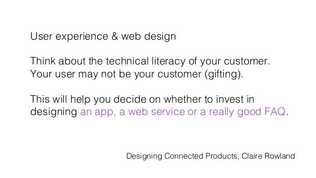 User experience & web design! ! Think about the technical literacy of your customer.! Your user may not be your customer (...
