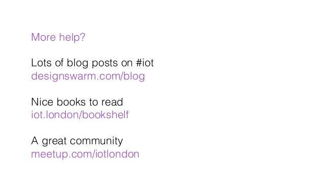 More help?! ! Lots of blog posts on #iot! designswarm.com/blog! ! Nice books to read! iot.london/bookshelf! ! A great comm...