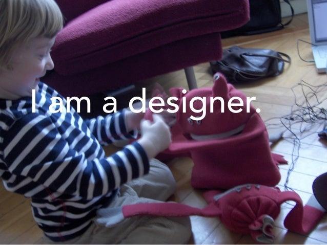 I am a designer.
