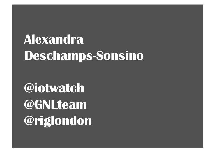 AlexandraDeschamps-Sonsino@iotwatch@GNLteam@riglondon